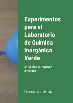 Experimentos para el Laboratorio de Química Inorgánica Verde Arnáiz, Francisco J. 3ª ed. corr, y aum., s.l. : Lulu.com, cop. 2020 Personalized Items, Science Area, Green