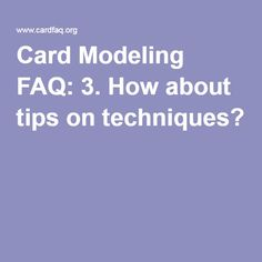 Card Modeling FAQ: 3. How about tips on techniques?