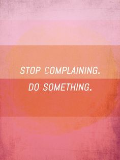 Stop complaining do something - Evoke Thought « Evoking You|Inspiration for your photography