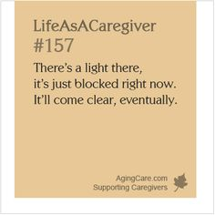 Because every now and then we all need a little reminder that there's still light at the end of the tunnel...    6 Signs of Caregiver Burnout: http://www.agingcare.com/149391  #LifeAsACaregiver