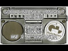 Gorila Branco Hangout: Vlog.vc + 7EMPK + #NF V de Vingança