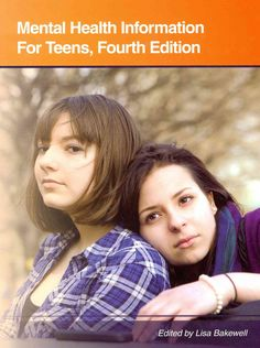 Mental Health Information for Teens: Health Tips About Mental Wellness and Mental Illness Including Facts About R...