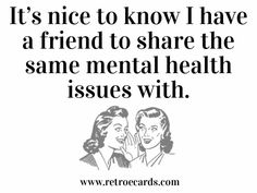 Mental Health Happy Birthday   ... nice to know I have a friend to share the same mental health issues