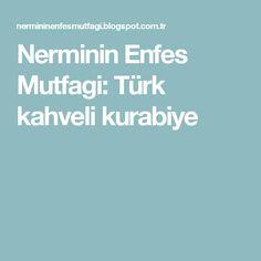 Nerminin Enfes Mutfagi: Türk kahveli kurabiye