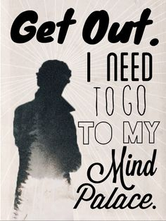 """I need to go to my mind palace."" - Sherlock"