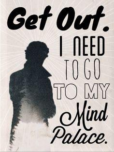 """I need to go to my mind palace."" - Sherlock"