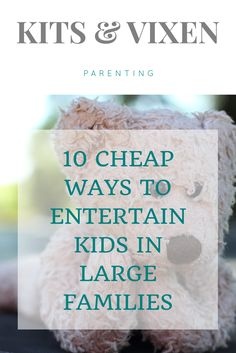 10 cheap or free ways to entertain kids in large families. Including indoor and outdoor activities.