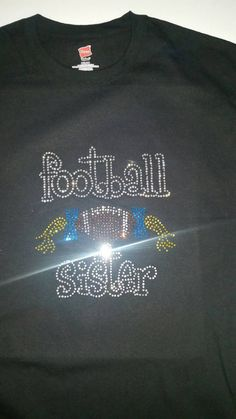 Check out this item in my Etsy shop https://www.etsy.com/listing/466301460/football-sister-bling-t-shirt-football