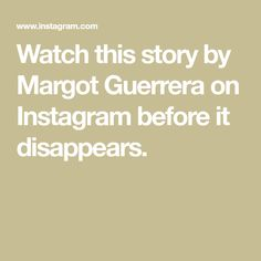 Watch this story by Margot Guerrera on Instagram before it disappears.