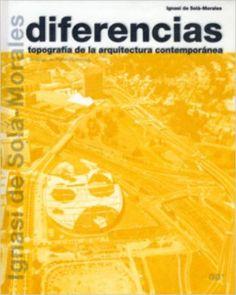 Diferencias: Topografía de la arquitectura contemporánea. Biblioteca Ignasi de Solà-Morales: Amazon.es: Ignasi de Sola-morales: Libros