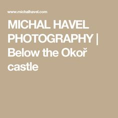 MICHAL HAVEL PHOTOGRAPHY | Below the Okoř castle