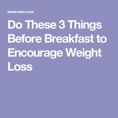 Do These 3 Things Before Breakfast to Encourage Weight Loss