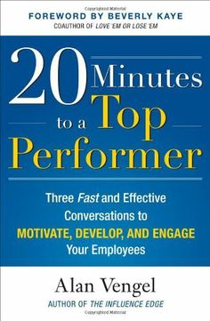 20 Minutes to a Top Performer: Three Fast and Effective Conversations to Motivate, Develop, and Engage Your Employees by Alan Vengel. Save 23 Off!. $16.94. Publisher: McGraw-Hill; 1 edition (October 16, 2009). 224 pages. Publication: October 16, 2009