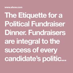 Fundraisers are integral to the success of every candidate's political campaign (see Resource Sometimes, however, it is easy to be swept away in the planning of a political fundraiser dinner and forget the nuances required by etiquette. Political Campaign, Fundraisers, Etiquette, Forget, Politics, Success, Invitations, Dinner, Easy