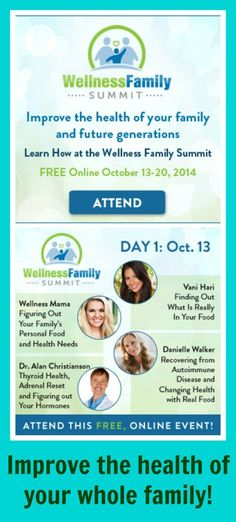 STARTS TOMORROW, OCT 13!  Improve the health of your family & future generations!  Learn how at the FREE online Wellness Family Summit. Oct 13-20, 2014.  Great presenters with a wealth of information. Sign-up and thrive! (AuNaturaleNutrition.com)  SIGN UP: https://pd199.isrefer.com/go/summitreg/aunaturalenutrition/