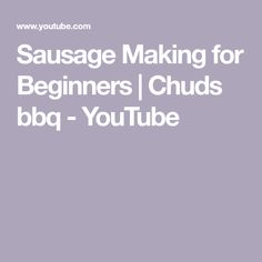 Sausage Making for Beginners | Chuds bbq - YouTube