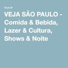 VEJA SÃO PAULO - Comida & Bebida, Lazer & Cultura, Shows & Noite