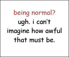 normal. imagine. useful. sane. sanity. coping.