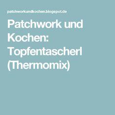 Patchwork und Kochen: Topfentascherl (Thermomix)