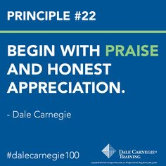 Dale Carnegie Principle #22: Begin with praise and honest appreciation. Click and learn more Dale Carnegie Tips how to be a better leader.