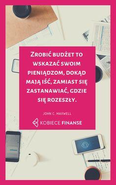"""""""Zrobić budżet to wskazać swoim pieniądzom, dokąd mają iść, zamiast się zastanawiać, gdzie się rozeszły."""" ~~ JOHN C. MAXWELL ~~ Odwiedź blog Kobiece Finanse po więcej inspiracji :-) Przygotuj ze mną swój budżet domowy!  #kobiecefinanse #finanse #cytat #inspiracja #motywacja #budżet #budżetdomowy #maxwell #pieniądze #zorganizowana #panidomu #kobieta #blog #blogerkafinansowa #freebie Business Tips, Budgeting, Cards Against Humanity, Organization, Education, Ideas, Silver, Getting Organized, Organisation"""