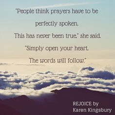 Prayers need not be perfect. Rejoice - Karen Kingsbury
