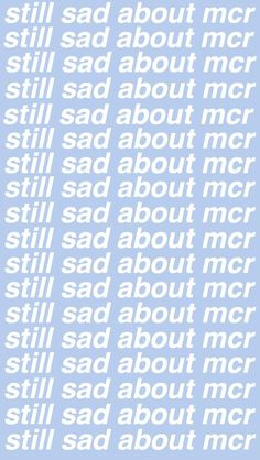 "*sad about mcr  not ""still"" because i was 3 years late.  WHAH"