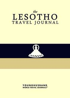 'I don't always design travel journals, but when I do they are the kind of travel journals that people throw parades for.' - Cormac Younghusband, The World's Most Legendary Nomad THE LESOTHO TRAVEL JO Travel Journals, Countries Around The World, South Africa, Travel Tips, Hacks, People, Photos, Food, Design