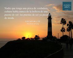 """""""Nadie que tenga una pizca de verdadera cultura habla nunca de la belleza de una puesta de sol: las puestas de sol ya pasaron de moda."""" - Oscar Wilde, The Decay of Lying"""