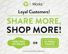 NEW LOYAL CUSTOMERS! Don't forget about our Referral Program! Get a FREE box of wraps or 35 FREE perk points for EVERY person you refer to me who signs up as a loyal customer! *not valid after your first 30 days*