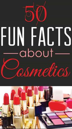 Who doesn't love random fun facts to pass the time? Check out this cool article that gives you 50 fun facts about cosmetics!