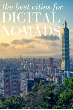 The best cities for Digital Nomads across the world: Asia, South America, North America, and Europe