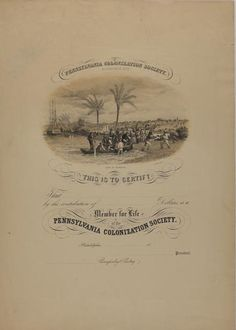 A paper certificate for the Pennsylvania Colonization Society with a small image of people getting off boats on a beach.  Colonization Movement (Africa) By John Saillant  The African colonization movement, dedicated to resettling North American free blacks in West Africa, caused heated debates in Philadelphia in the early nineteenth century. (The Encyclopedia of Greater Philadelphia