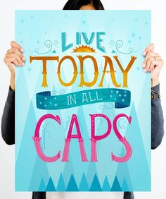 Live today in all caps.