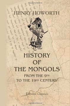 History of the Mongols from the 9th to the 19th Century: Part 2. The So-Called Tartars of Russia and Central Asia. Division 1