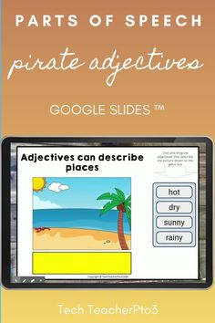Go paperless and help your students to learn the parts of speech with these pirate adjectives activities. These Google Slides will guide your students through what an adjective is and how they are used to help develop sentence structure and story plot. These slides are pirate themed and include drag and drop activities and short response typing for your digital language arts lesson. #techteacherpto3 #partsofspeech #digitallearning #googleslides