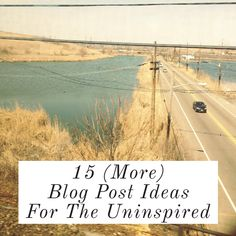 15 (More) Blog Post Ideas For The Uninspired | thebarnblog.com