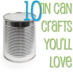 10 Soup Can Crafts You'll Love (some of these would be fun to do with old #10s)