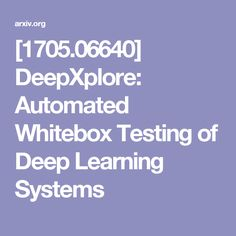 DeepXplore: Automated Whitebox Testing of Deep Learning Systems Deep Learning, Self Driving, Neurons, Software, Engineering, Coding, Nerve Cells, Mechanical Engineering, Technology