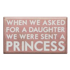 Save up to off decorative box signs and more from Primitives by Kathy on zulily. Shop signs with inspirational, playful or cheeky messages for your home. Cute Signs, Funny Signs, My Beautiful Daughter, To My Daughter, Daughters, Daughter Quotes, My Princess, Little Princess, Princess Room