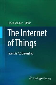 The internet of things : industrie 4.0 unleashed.    Springer Vieweg, 2018