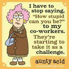 Today on Aunty Acid - Comics by Ged Backland Sarcastic Humor, Funny Jokes, Hilarious, Funny Sayings, Crazy Sayings, Funny Phrases, Funny Minion, Aunt Acid, Acid Rock