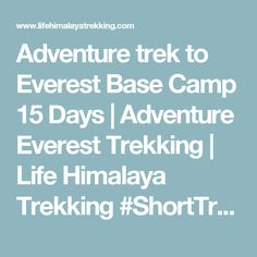 Adventure trek to Everest Base Camp 15 Days | Adventure Everest Trekking |  Life Himalaya Trekking   #ShortTrektoEverestBaseCamp #9DayEverestBaseCampTrek #EverestBaseCampTrek #EverestShorttrek #ShorttrektoEverest #EverestBaseCampTrekkingPackages #EverestTrekkingPackages #ShortEverestBaseCampTrekkingPackages #AdventureEverestBaseCamp https://www.lifehimalayatrekking.com/short-trek-to-everest-base-camp.html