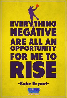 """Everything negative are all an opportunity for me to rise!"" #KobeBryant #inspiration #life #quotes #sports #basketball #sportsheroes"