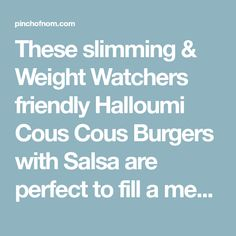 These slimming & Weight Watchers friendly Halloumi Cous Cous Burgers with Salsa are perfect to fill a meat shaped hole if you fancy something meat free. Veggie Meals, Veggie Recipes, New Recipes, Recipies, No Cook Meals, Kids Meals, Rustic Potatoes, Pinch Of Nom, Healthy Body Weight
