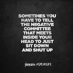 Sometimes you have to tell the negative committee that meets inside your head to just sit down and shut up. #SpeakLife
