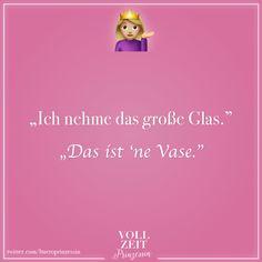 Visual Statements®️️ Ich nehme das große Glas. Das ist 'ne Vase. Sprüche / Zitate / Quotes / Vollzeitprinzessin / Freundschaft / Beziehung / Liebe / lustig / sarkastisch / witzig / Ironie / Diva