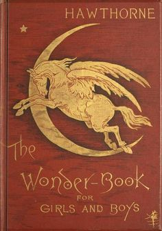 Nathaniel Hawthorne, The Wonder-Book for Girls and Boys (1884) Illustrations by F.S. Church.