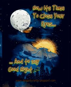 ♥ Now its TIME to CLOSE Your EYES ... and for ME to say GOODNIGHT ♥