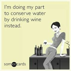 I'm doing my part to conserve water by drinking wine instead..... {wineglasswriter.com/}